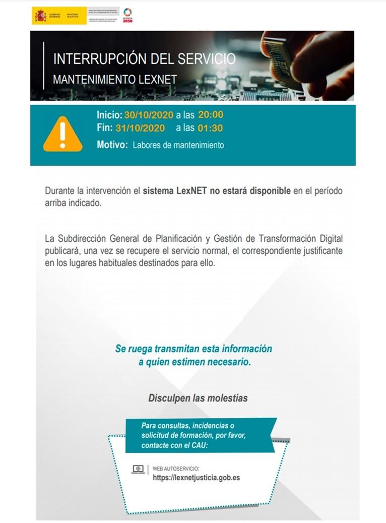Les comunicamos que debido a labores de mantenimienton el sistema LexNET no estará disponible en el periodo siguiente: Inicio 30/10/2020 a las 20:00 y Fin a las 31/10/2020